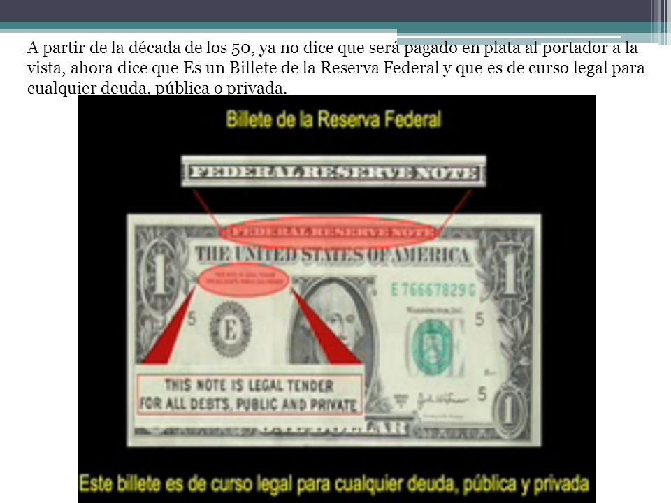 A partir de la década de los 50, ya no dice que será pagado en plata al portador a la vista, ahora dice que Es un Billete de la Reserva Federal y que es de curso legal para cualquier deuda, pública o privada.