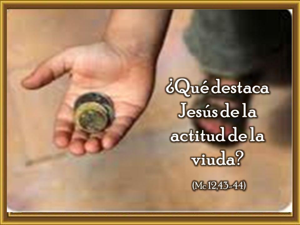 ¿Qué destaca Jesús de la actitud de la viuda