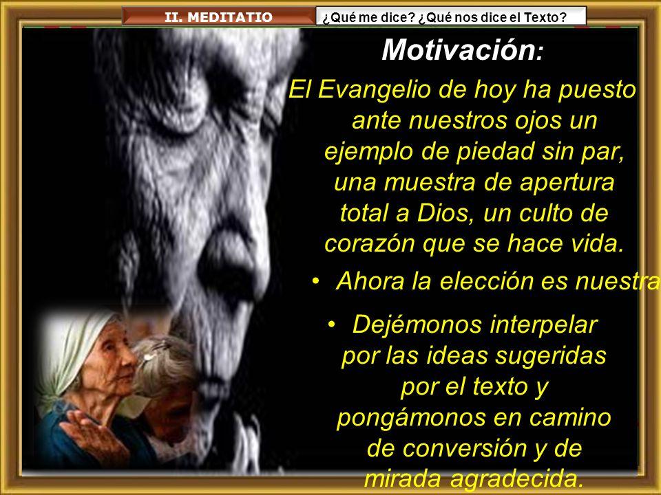 II. MEDITATIO ¿Qué me dice ¿Qué nos dice el Texto Motivación:
