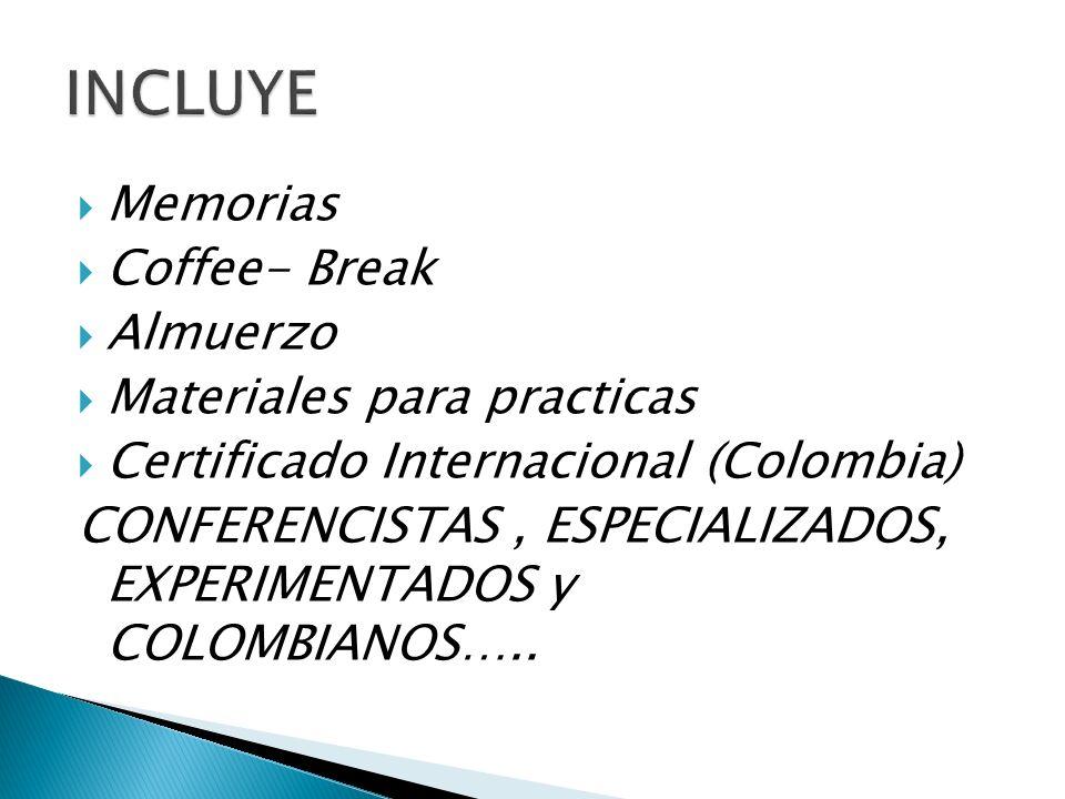 INCLUYE Memorias Coffee- Break Almuerzo Materiales para practicas