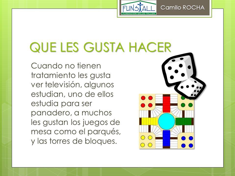 Camilo ROCHA QUE LES GUSTA HACER.