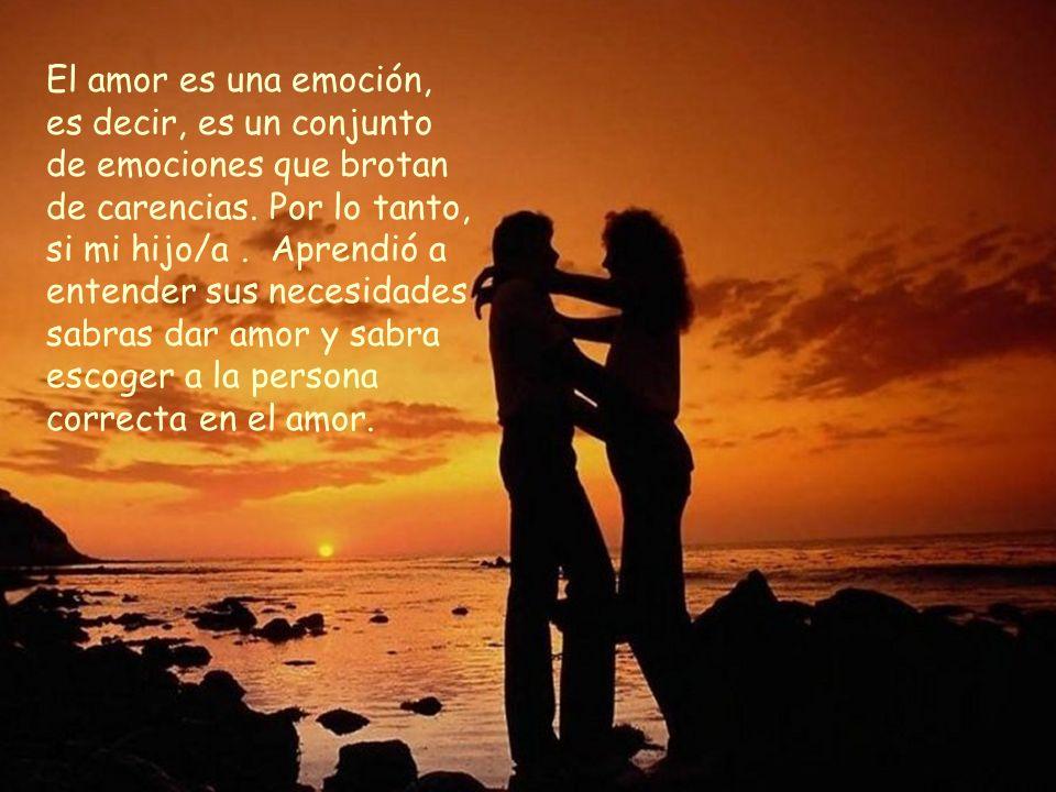 El amor es una emoción, es decir, es un conjunto de emociones que brotan de carencias.