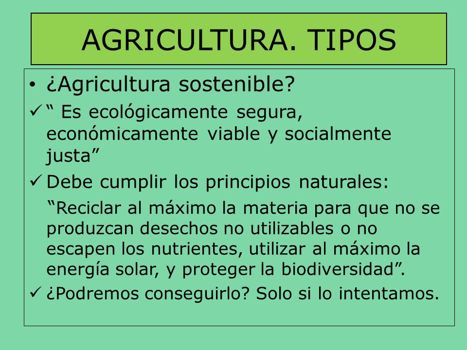 AGRICULTURA. TIPOS ¿Agricultura sostenible