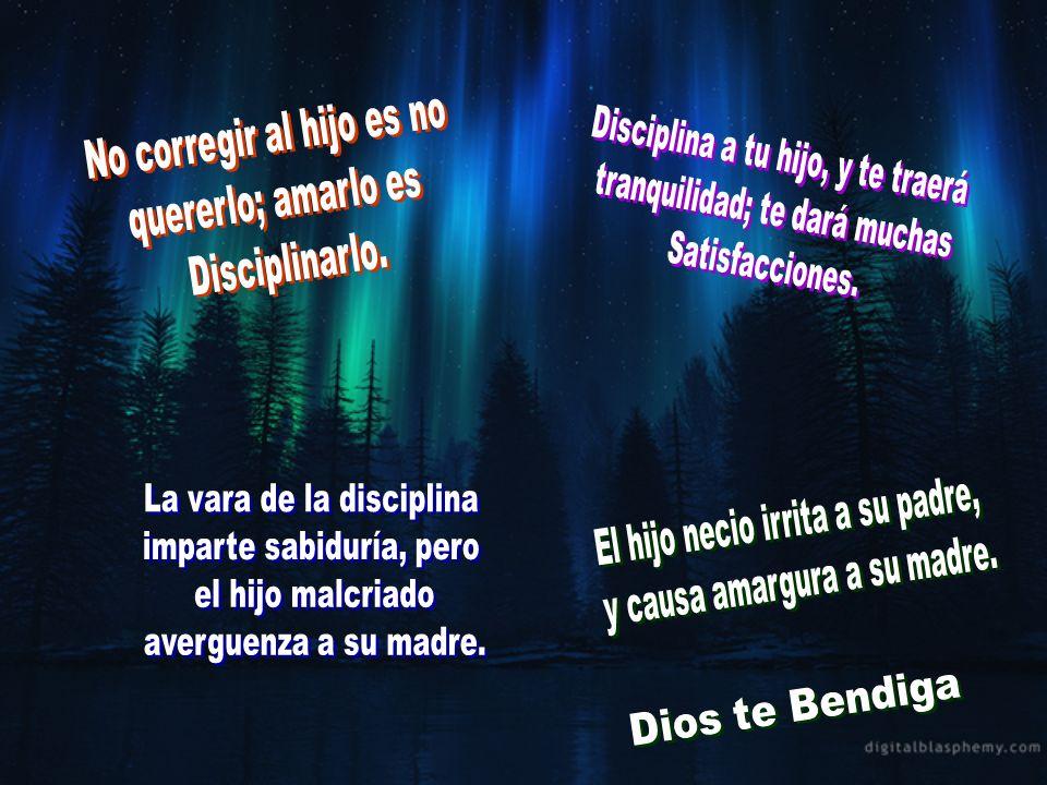 No corregir al hijo es no quererlo; amarlo es Disciplinarlo.