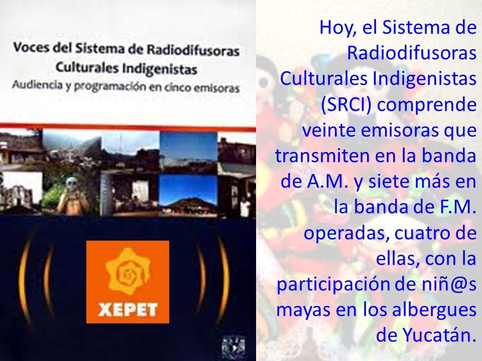 Hoy, el Sistema de Radiodifusoras Culturales Indigenistas (SRCI) comprende veinte emisoras que transmiten en la banda de A.M.