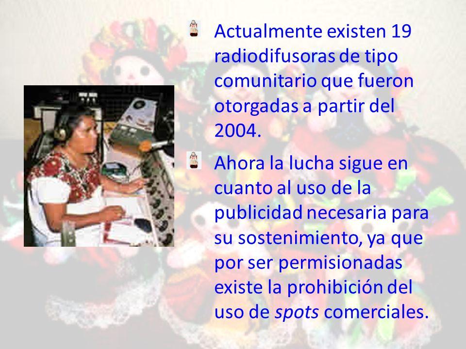 Actualmente existen 19 radiodifusoras de tipo comunitario que fueron otorgadas a partir del 2004.