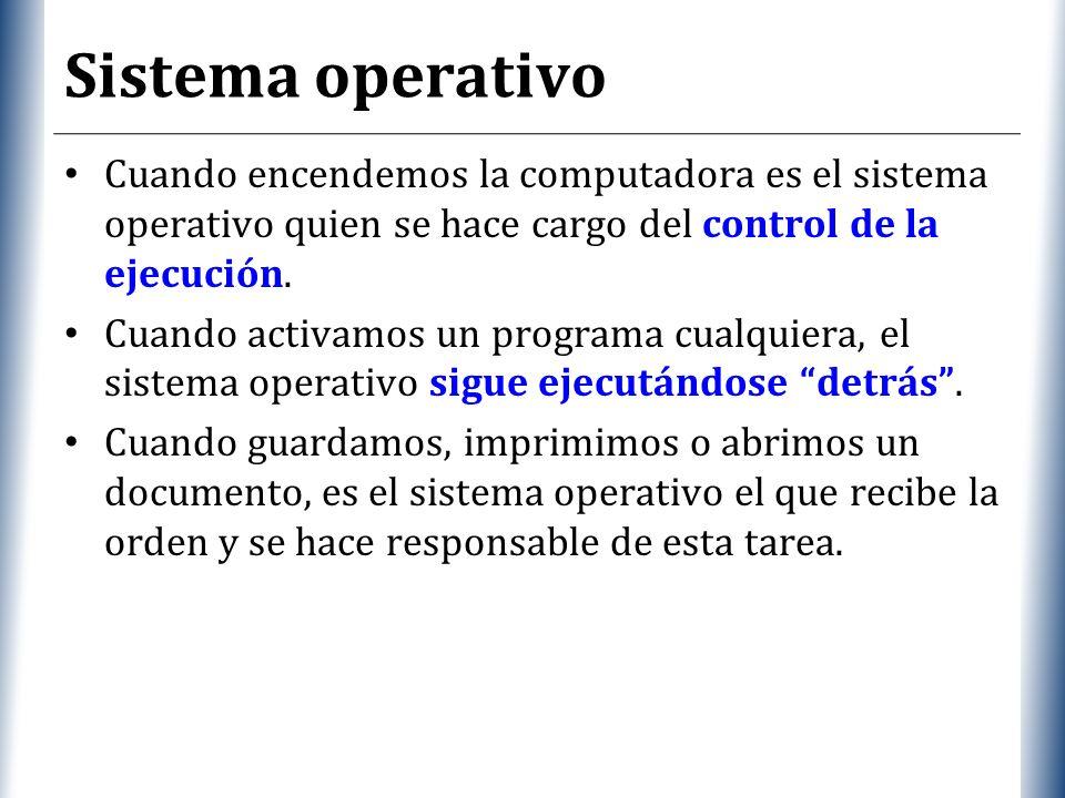 Sistema operativo Cuando encendemos la computadora es el sistema operativo quien se hace cargo del control de la ejecución.