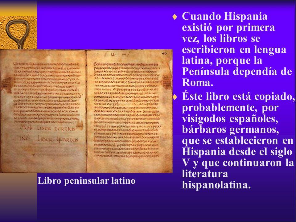 Cuando Hispania existió por primera vez, los libros se escribieron en lengua latina, porque la Península dependía de Roma.