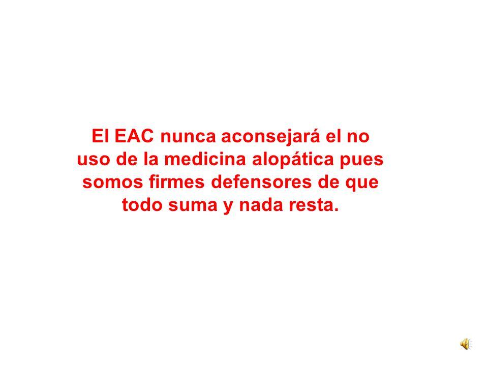 El EAC nunca aconsejará el no uso de la medicina alopática pues somos firmes defensores de que todo suma y nada resta.