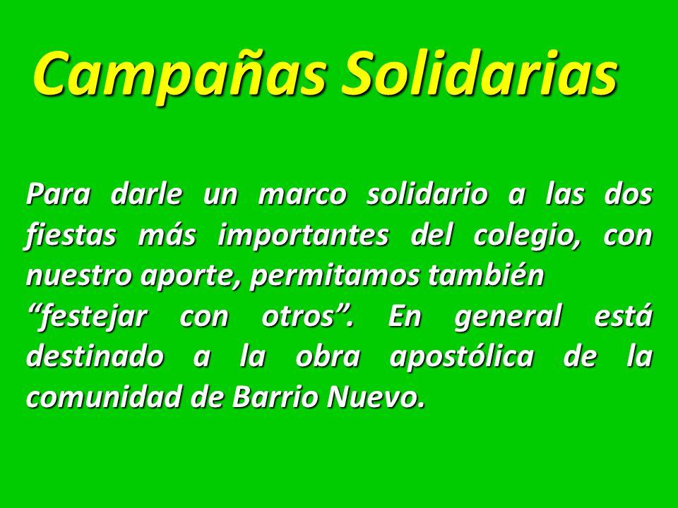 Campañas Solidarias Para darle un marco solidario a las dos fiestas más importantes del colegio, con nuestro aporte, permitamos también.