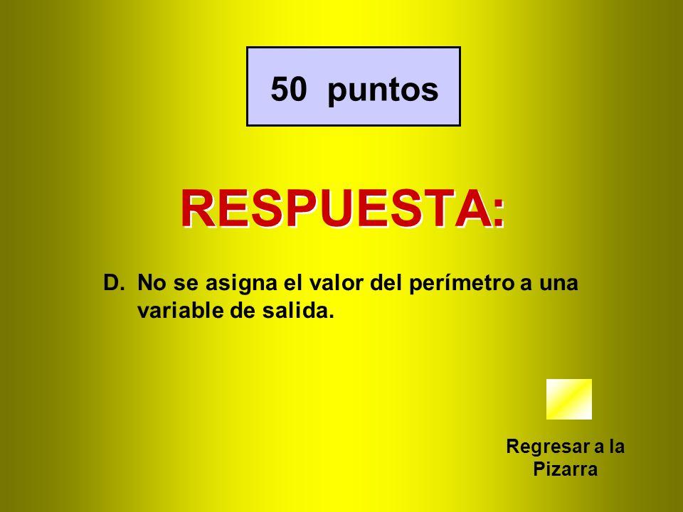 50 puntos RESPUESTA: No se asigna el valor del perímetro a una variable de salida.