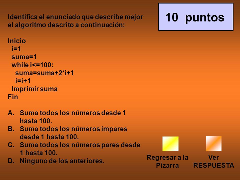 10 puntos Identifica el enunciado que describe mejor el algoritmo descrito a continuación: Inicio.