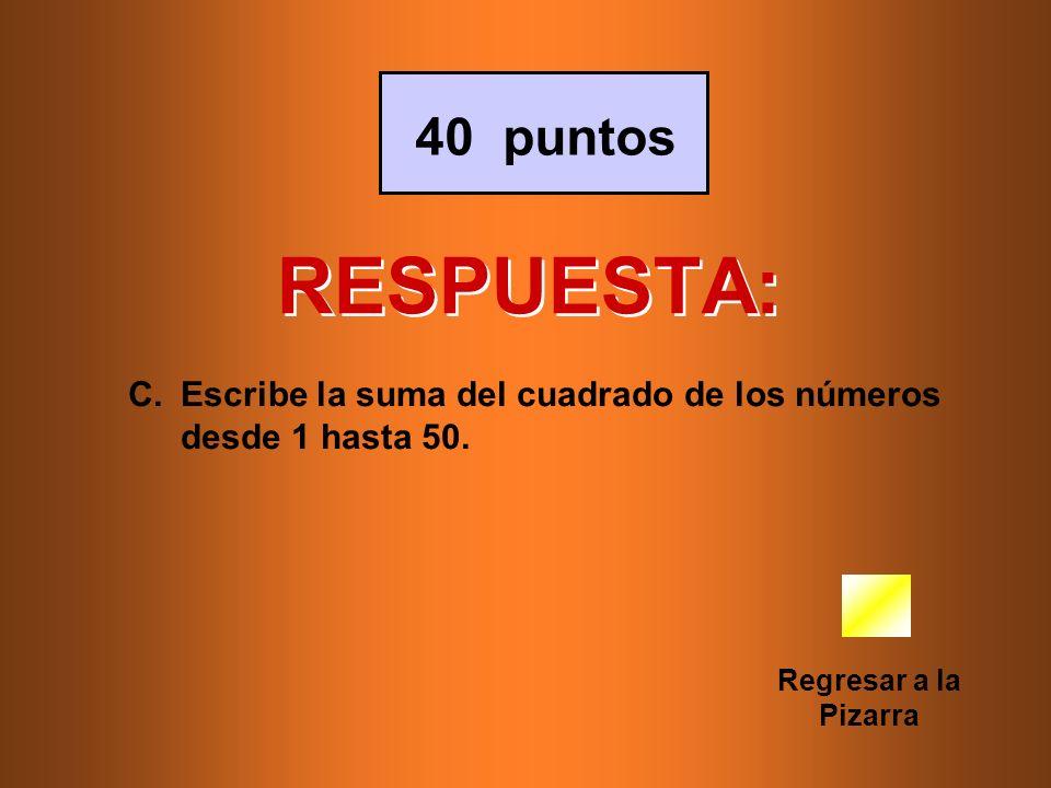 40 puntos RESPUESTA: Escribe la suma del cuadrado de los números desde 1 hasta 50.