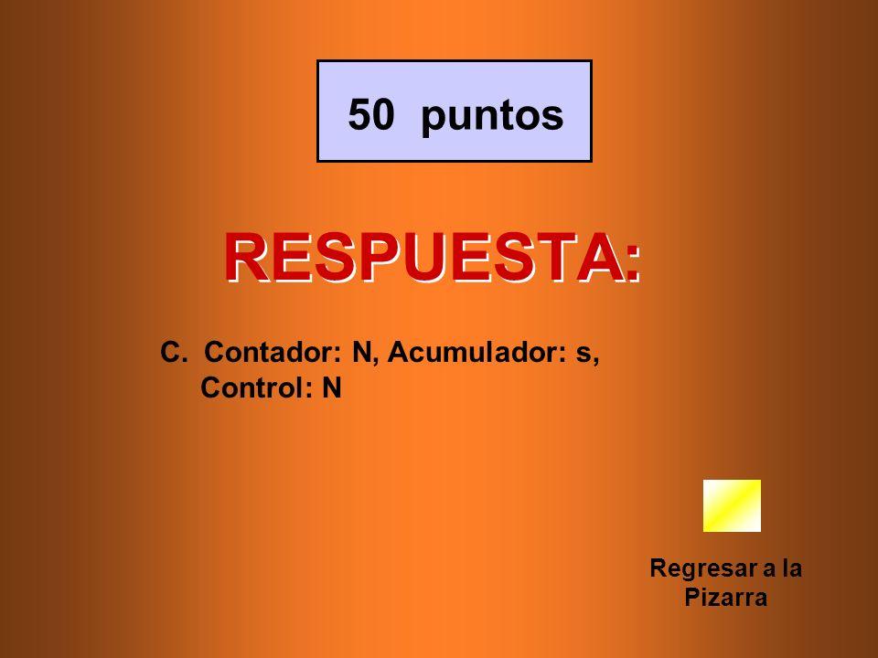 RESPUESTA: 50 puntos Contador: N, Acumulador: s, Control: N
