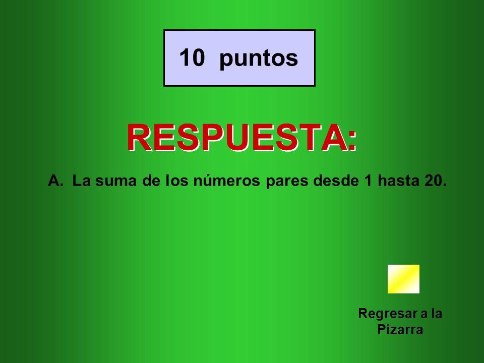 RESPUESTA: 10 puntos La suma de los números pares desde 1 hasta 20.