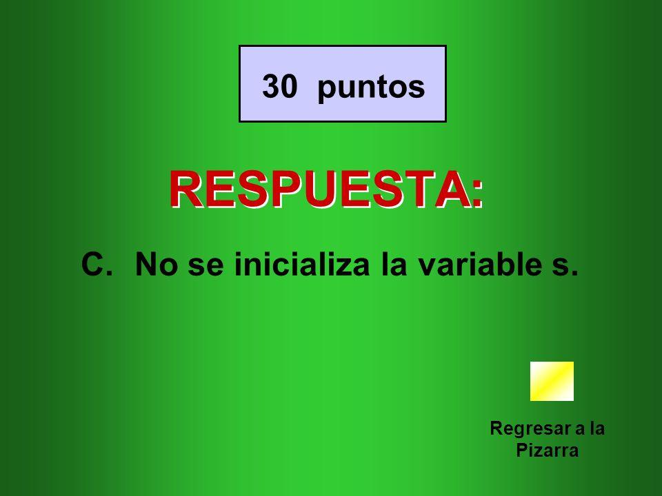 RESPUESTA: 30 puntos No se inicializa la variable s.