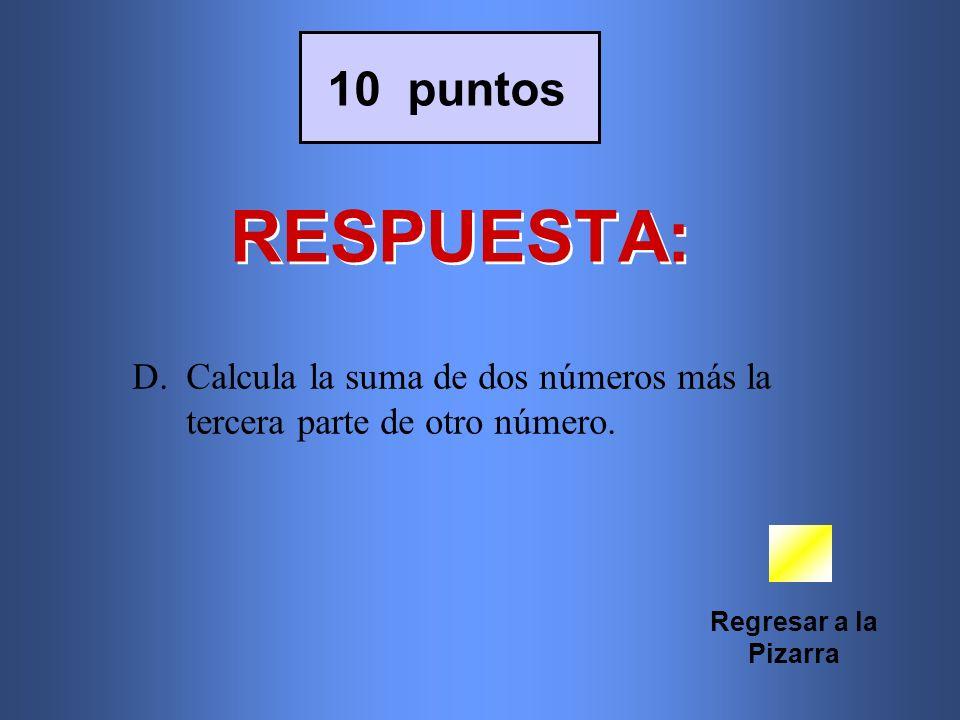 10 puntos RESPUESTA: Calcula la suma de dos números más la tercera parte de otro número.
