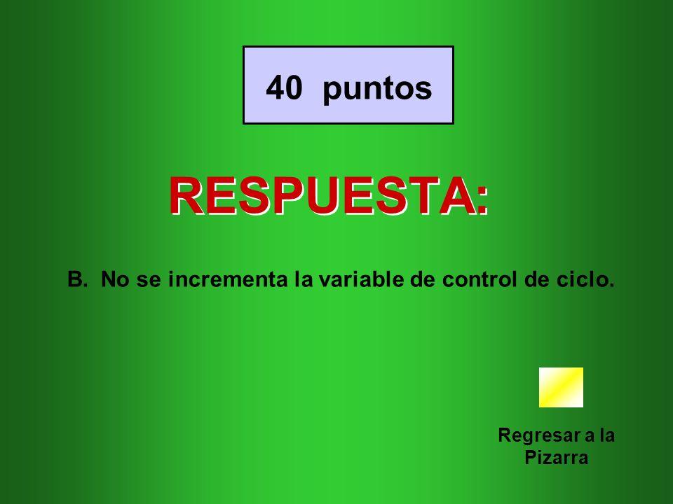 RESPUESTA: 40 puntos No se incrementa la variable de control de ciclo.