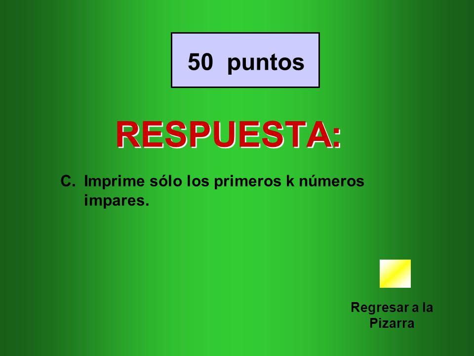 RESPUESTA: 50 puntos Imprime sólo los primeros k números impares.
