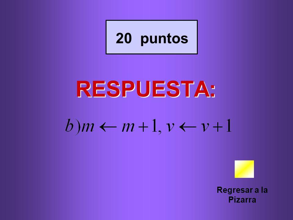 20 puntos RESPUESTA: Regresar a la Pizarra