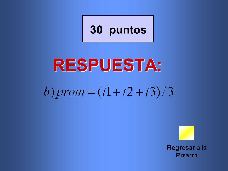 30 puntos RESPUESTA: Regresar a la Pizarra