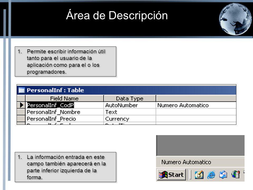 Área de Descripción Permite escribir información útil tanto para el usuario de la aplicación como para el o los programadores.