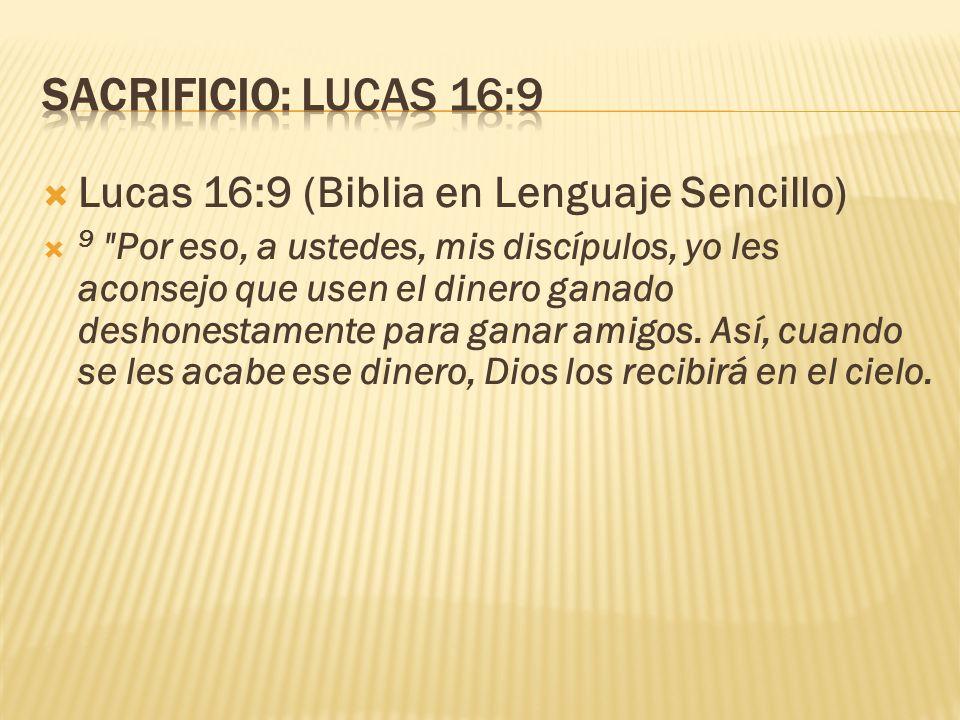 Sacrificio: Lucas 16:9 Lucas 16:9 (Biblia en Lenguaje Sencillo)
