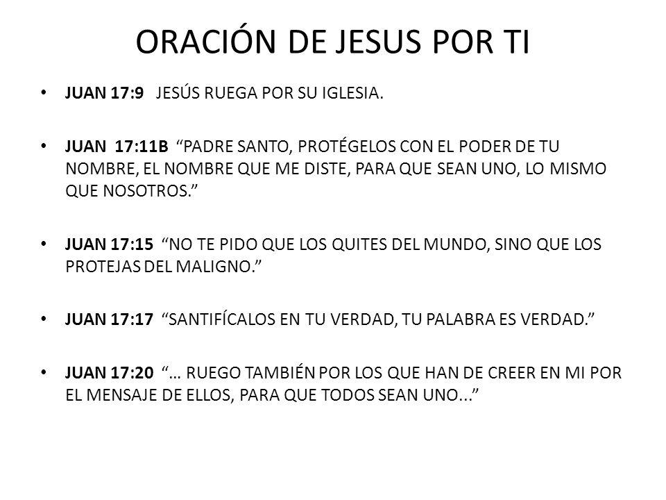 ORACIÓN DE JESUS POR TI JUAN 17:9 JESÚS RUEGA POR SU IGLESIA.