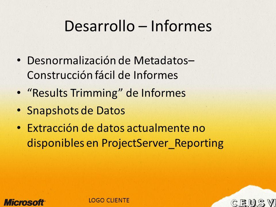 Desarrollo – Informes Desnormalización de Metadatos– Construcción fácil de Informes. Results Trimming de Informes.