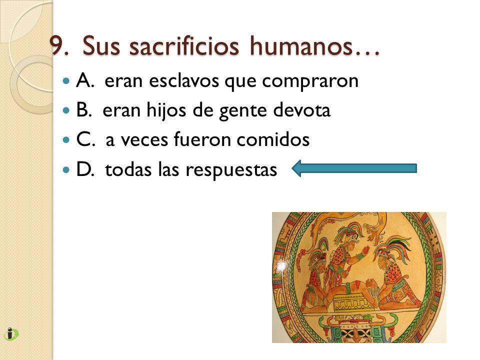 9. Sus sacrificios humanos…