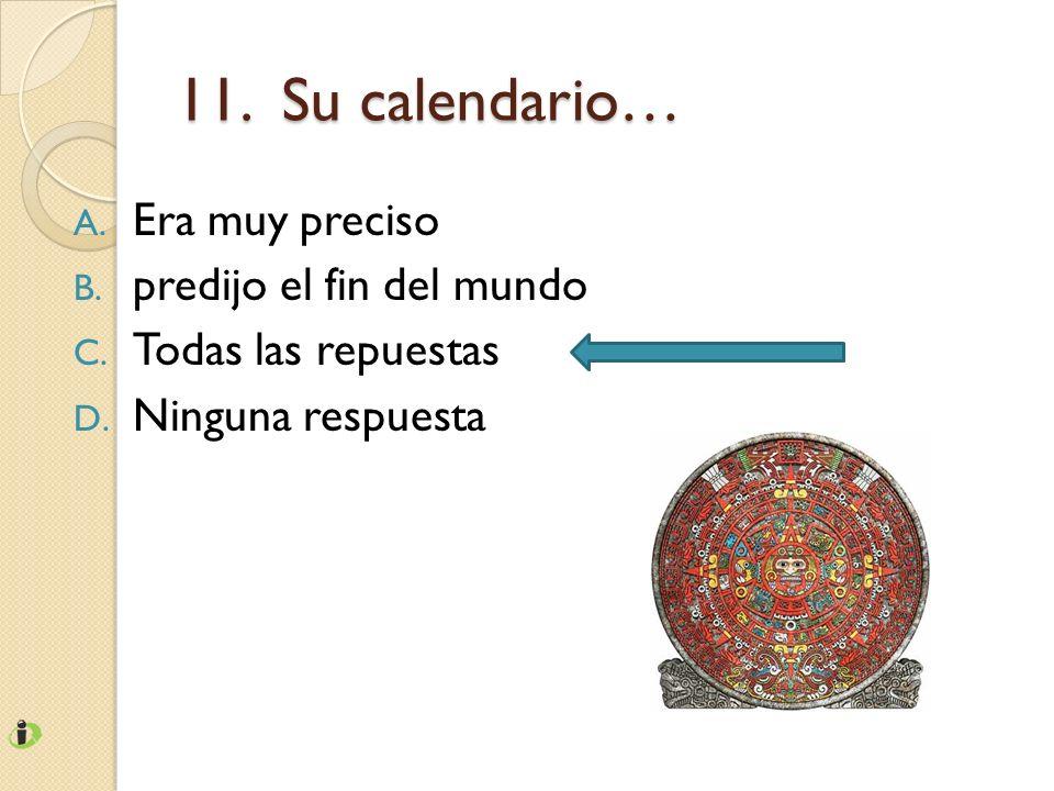 11. Su calendario… Era muy preciso predijo el fin del mundo