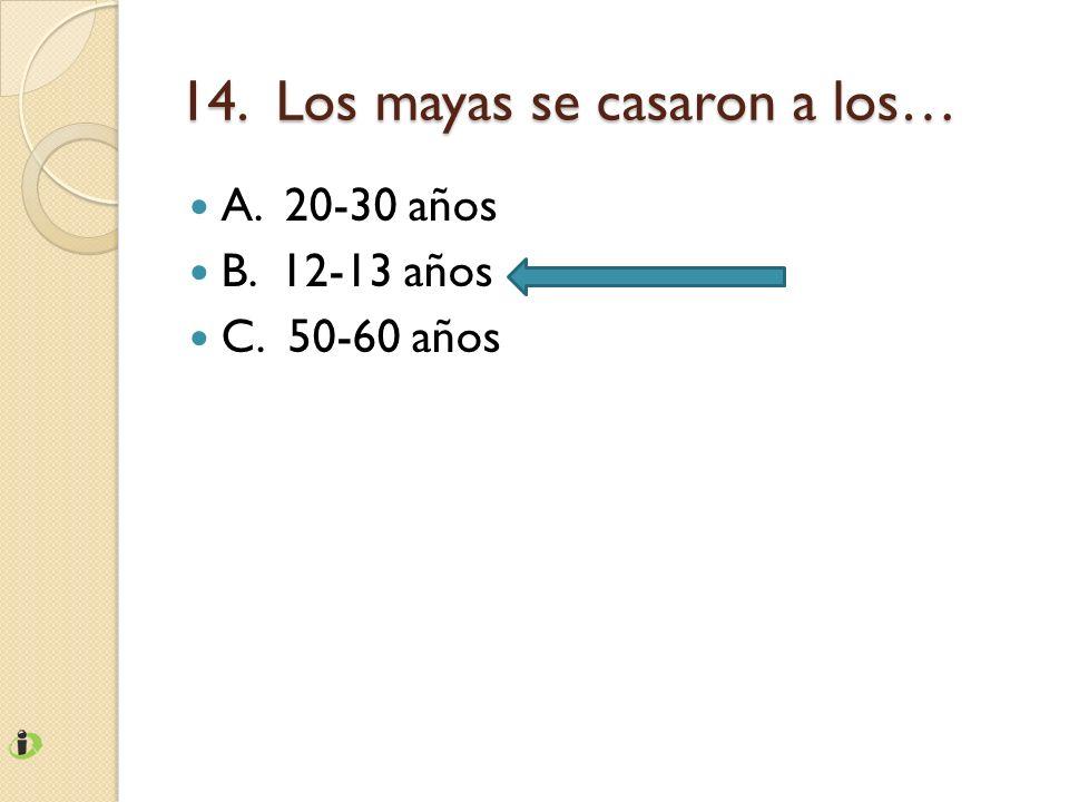 14. Los mayas se casaron a los…