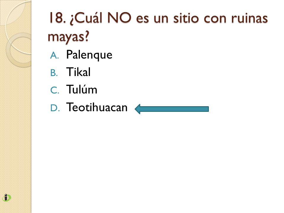 18. ¿Cuál NO es un sitio con ruinas mayas