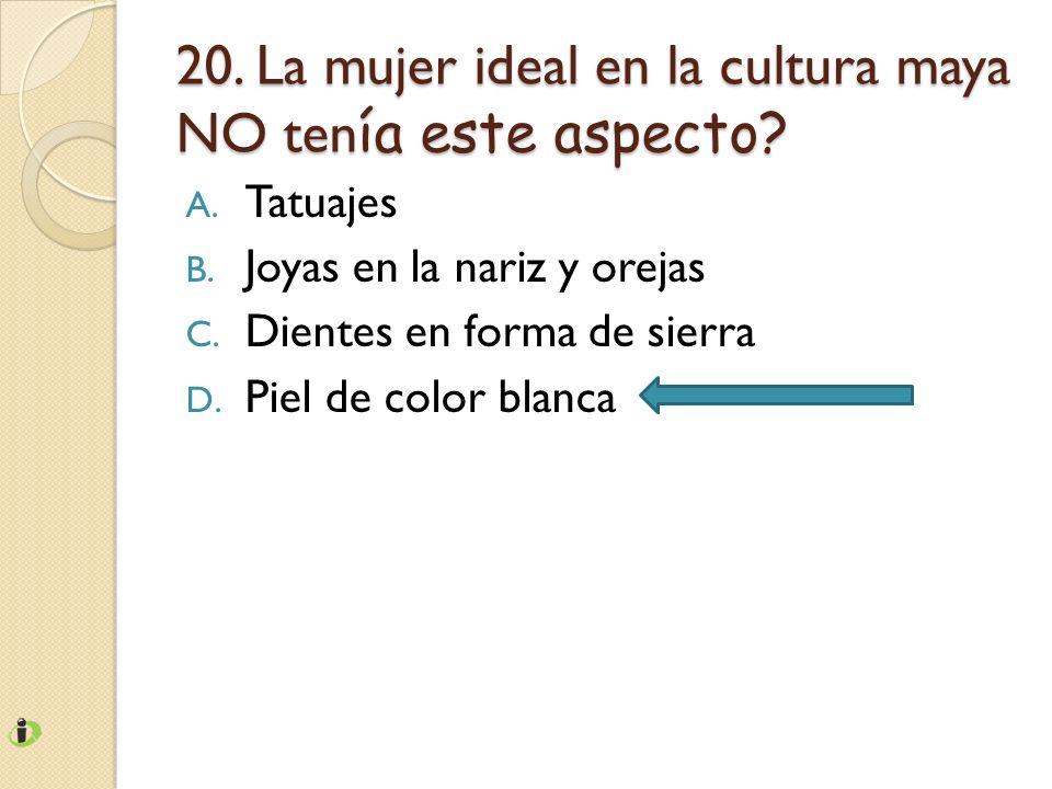 20. La mujer ideal en la cultura maya NO tenía este aspecto