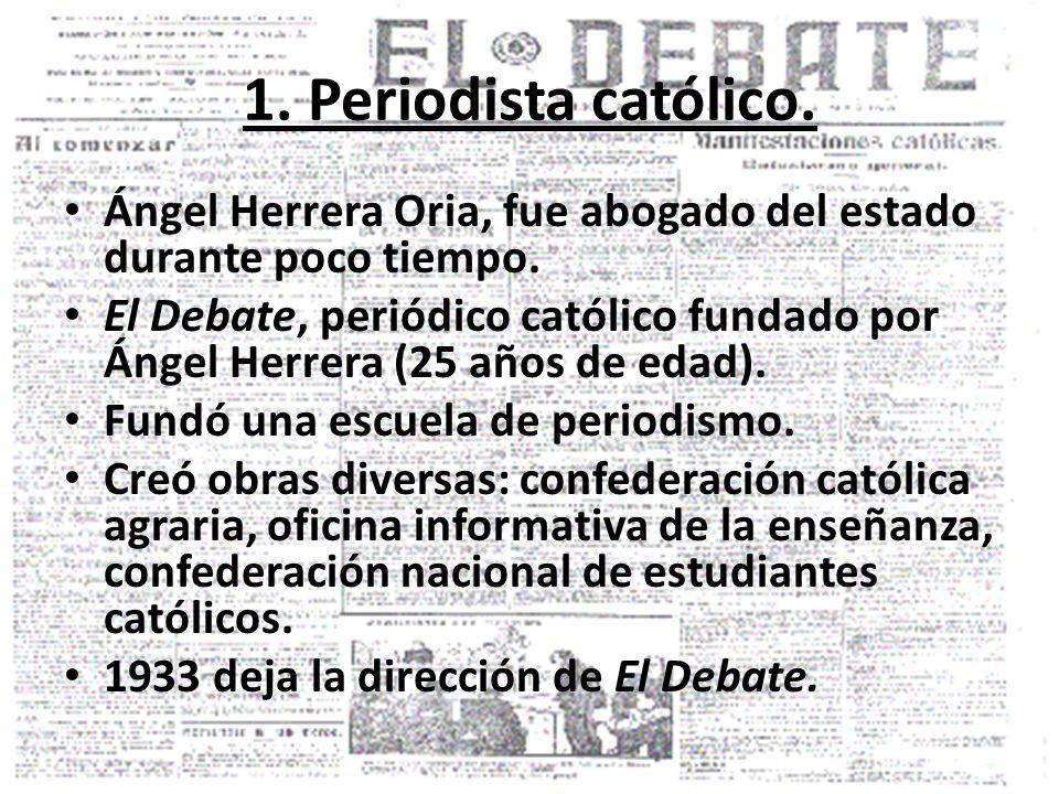 1. Periodista católico. Ángel Herrera Oria, fue abogado del estado durante poco tiempo.