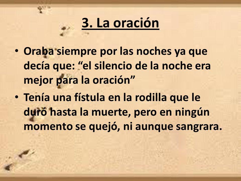 3. La oración Oraba siempre por las noches ya que decía que: el silencio de la noche era mejor para la oración