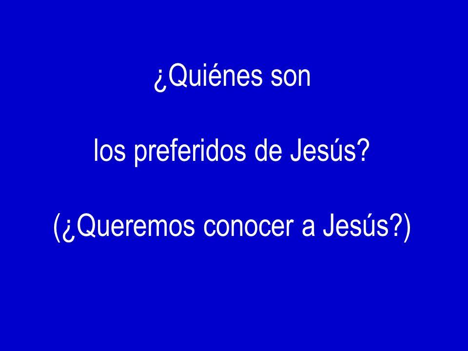 los preferidos de Jesús (¿Queremos conocer a Jesús )