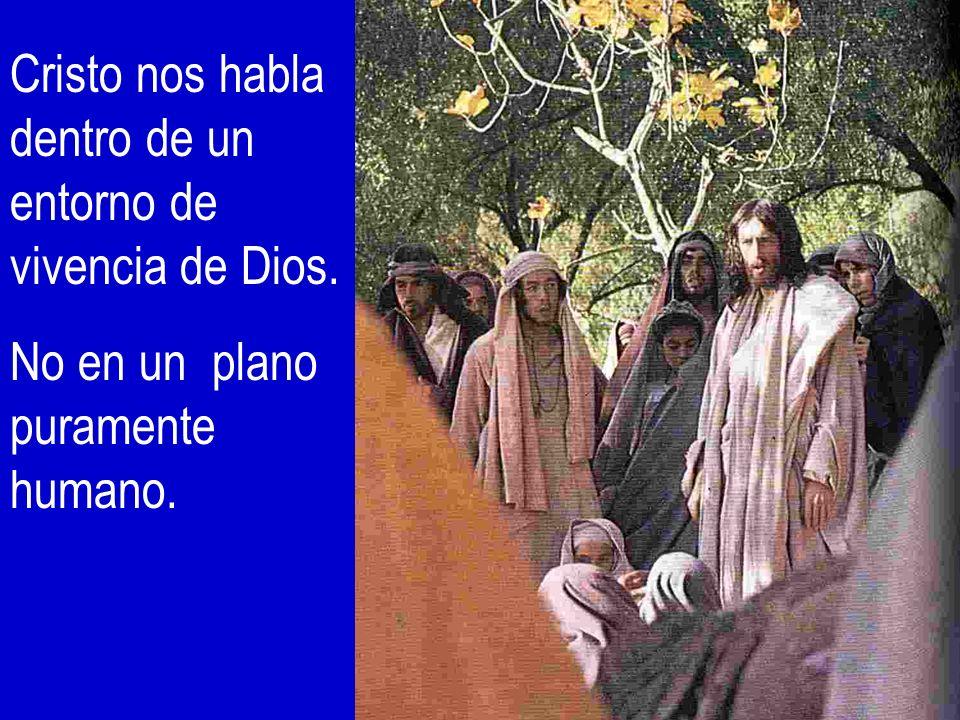 Cristo nos habla dentro de un entorno de vivencia de Dios.