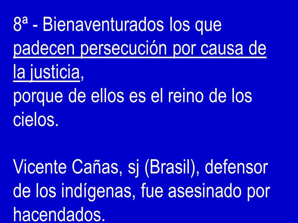 8ª - Bienaventurados los que padecen persecución por causa de la justicia,