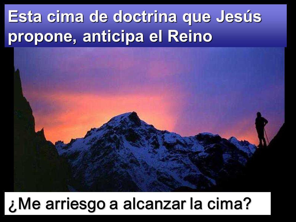 Esta cima de doctrina que Jesús propone, anticipa el Reino