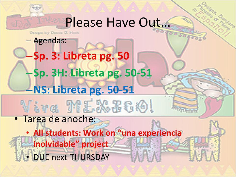 Please Have Out… Sp. 3: Libreta pg. 50 Sp. 3H: Libreta pg. 50-51