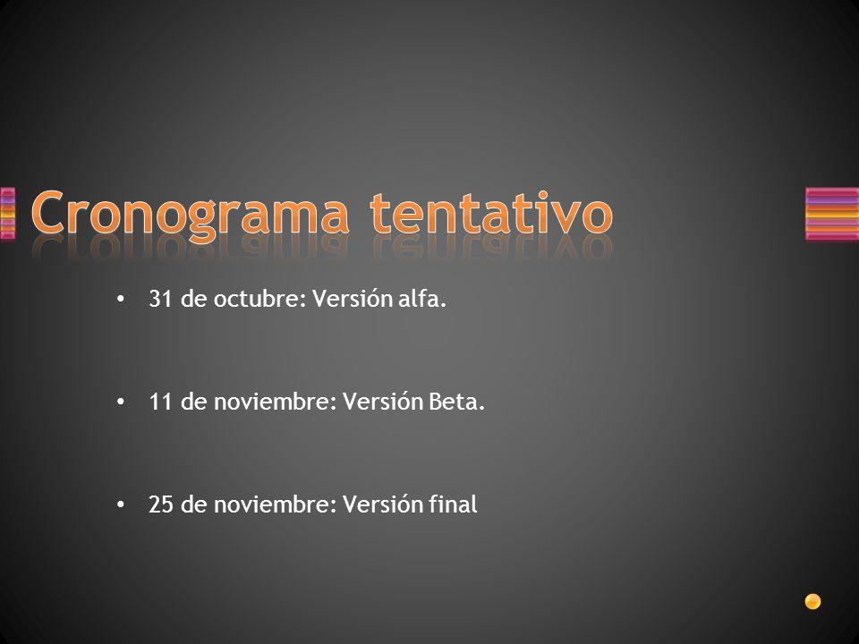 Cronograma tentativo 31 de octubre: Versión alfa.