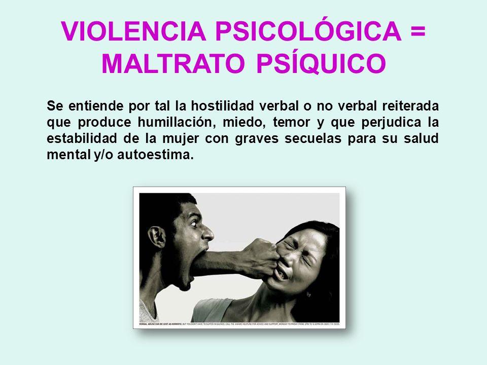 VIOLENCIA PSICOLÓGICA = MALTRATO PSÍQUICO