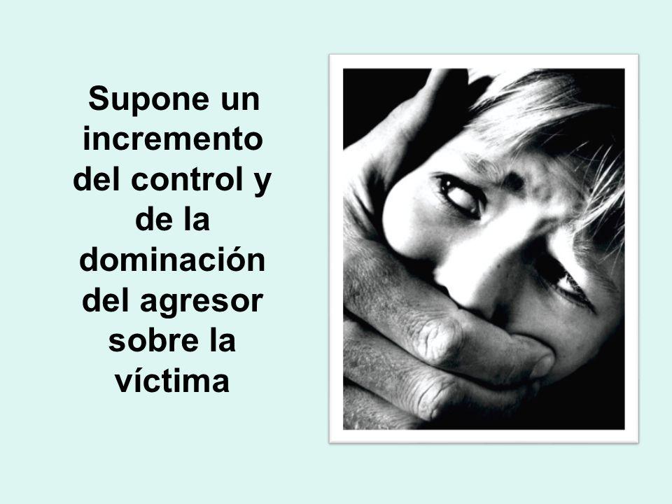 Supone un incremento del control y de la dominación del agresor sobre la víctima