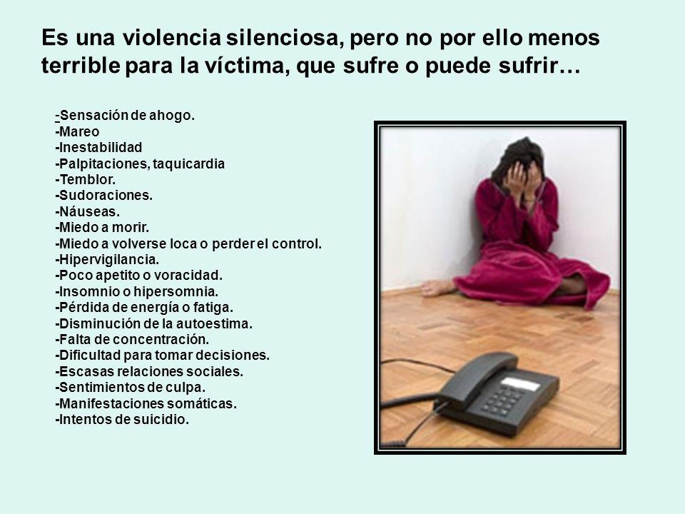 Es una violencia silenciosa, pero no por ello menos terrible para la víctima, que sufre o puede sufrir…