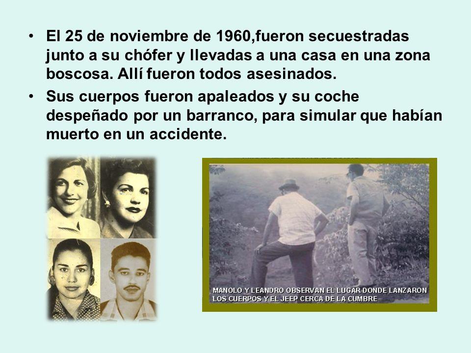 El 25 de noviembre de 1960,fueron secuestradas junto a su chófer y llevadas a una casa en una zona boscosa. Allí fueron todos asesinados.