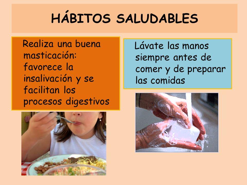 HÁBITOS SALUDABLES Realiza una buena masticación: favorece la insalivación y se facilitan los procesos digestivos.