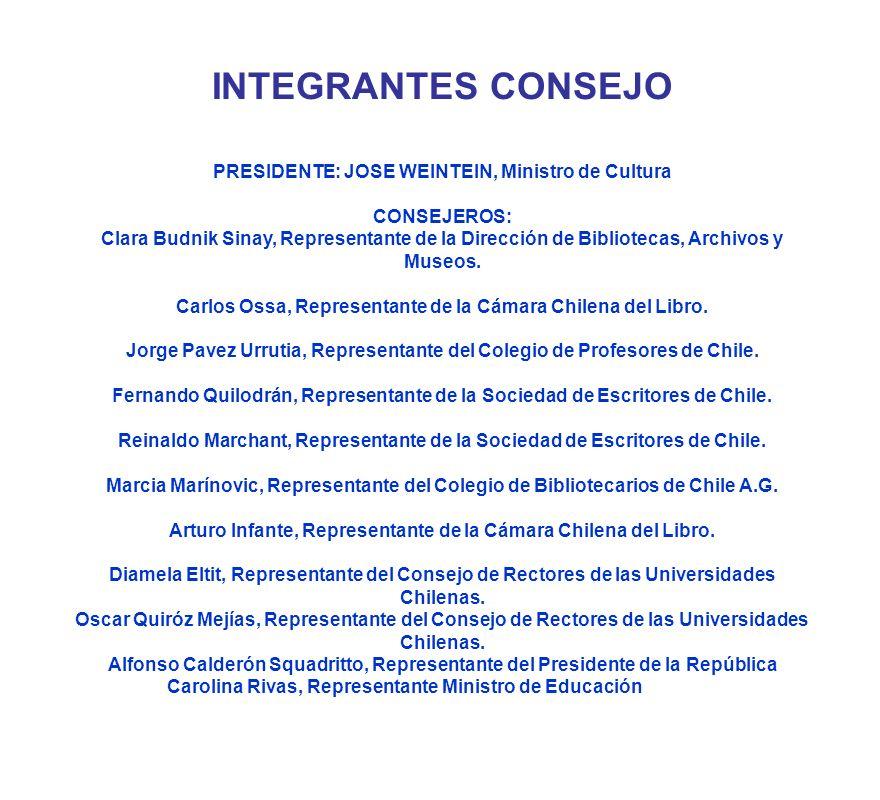 INTEGRANTES CONSEJO PRESIDENTE: JOSE WEINTEIN, Ministro de Cultura
