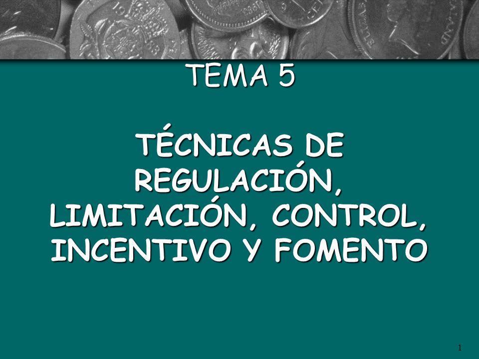 TEMA 5 TÉCNICAS DE REGULACIÓN, LIMITACIÓN, CONTROL, INCENTIVO Y FOMENTO