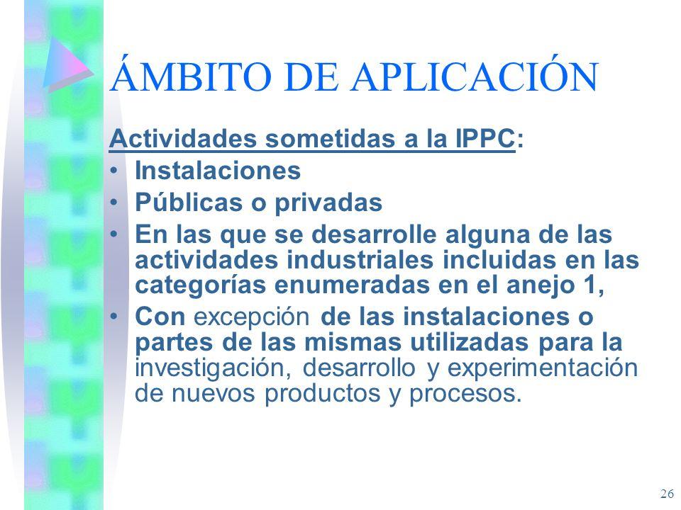 ÁMBITO DE APLICACIÓN Actividades sometidas a la IPPC: Instalaciones